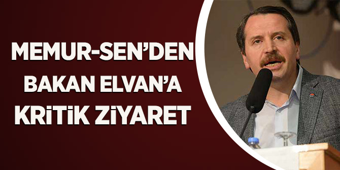 Memur-Sen'den Bakan Elvan'a Kritik Ziyaret
