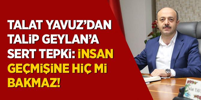 "Talat Yavuz'dan Talip Geylan'a sert tepki: ""İnsan geçmişine hiç mi bakmaz"""