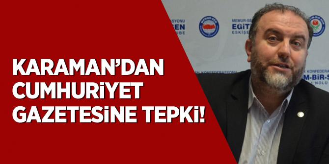 Karaman'dan Cumhuriyet Gazetesine tepki