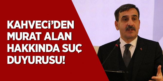 Kahveci'den Murat Alan hakkında suç duyurusu