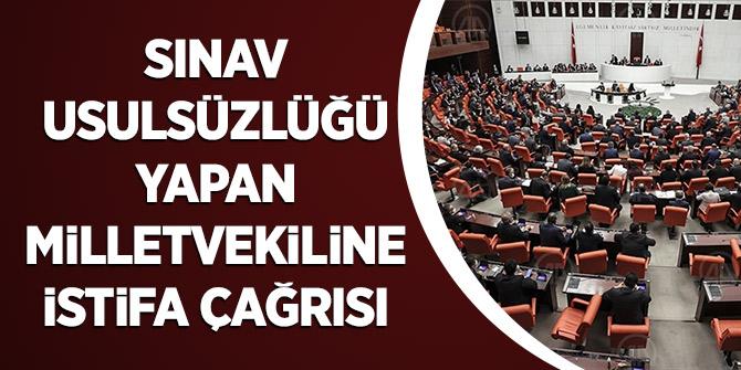 Sınav usulsüzlüğü yapan Milletvekiline istifa çağrısı