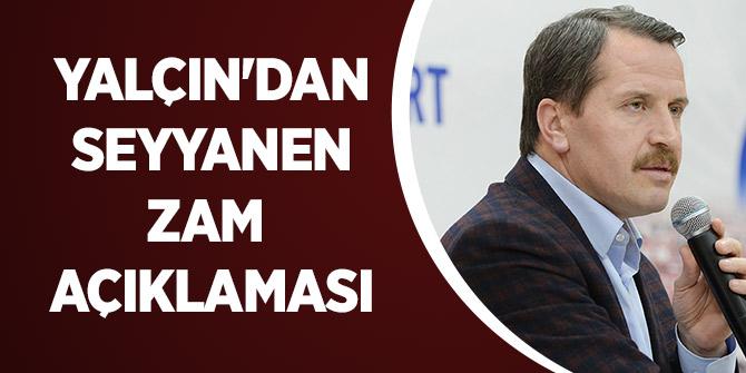 Yalçın'dan Seyyanen Zam Açıklaması