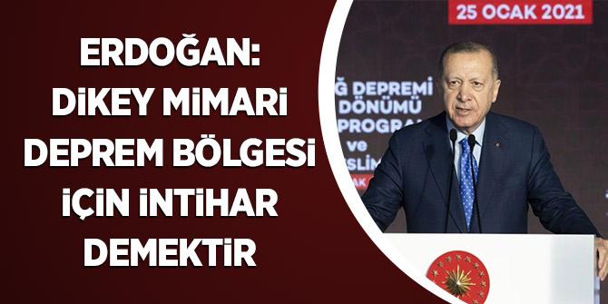 Erdoğan: Dikey Mimari Deprem Bölgesi İçin İntihar Demektir