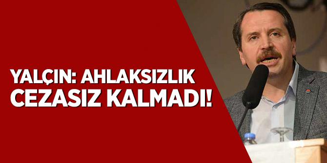 """Ali Yalçın: """"Ahlaksızlık Cezasız Kalmadı"""""""