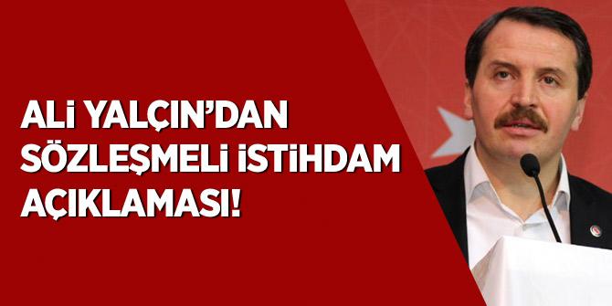 """Ali Yalçın'dan Sözleşmeli İstihdam açıklaması: """"Kimse iyilik yapmıyor"""""""