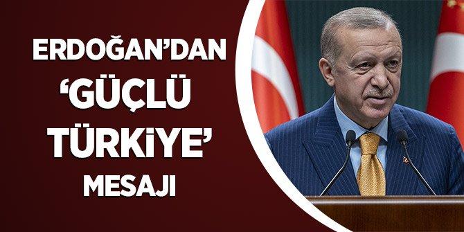 Erdoğan'dan 'Güçlü Türkiye' Mesajı