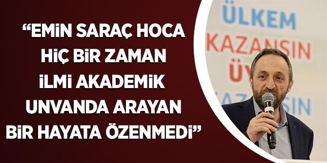 Şekerci: Emin Saraç Hoca hiç bir zaman ilmi akademik unvanda arayan bir hayata özenmedi