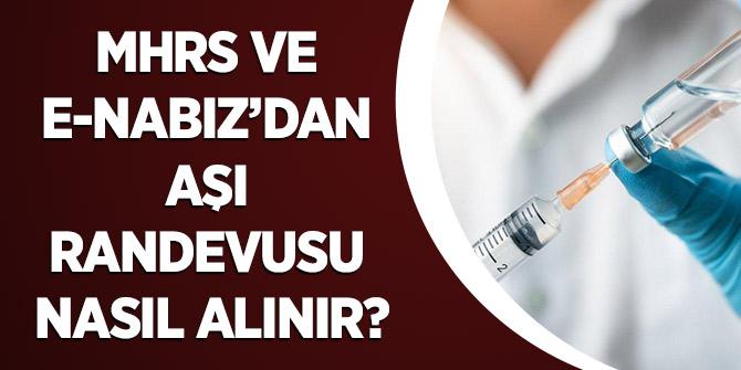 MHRS ve e-Nabız'dan Aşı Randevusu Nasıl Alınır?