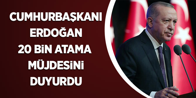 Erdoğan: 20 bin öğretmenimizin daha atamasını yapacağız