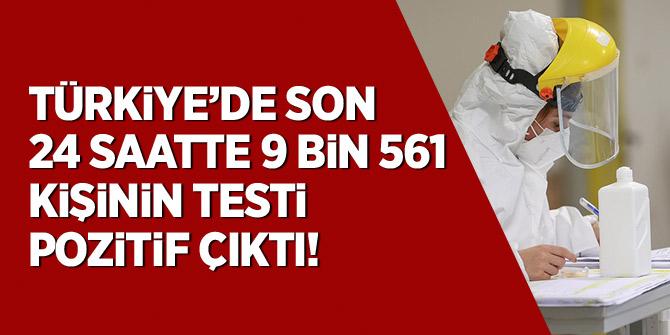 Türkiye'de son 24 saatte 9 bin 561 kişinin testi pozitif çıktı