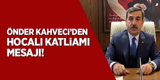 Önder Kahveci'den Hocalı Katliamı mesajı