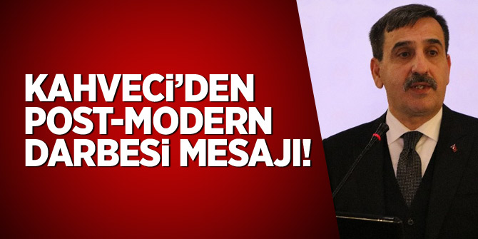 Kahveci'den '28 Şubat post-modern darbesi' mesajı