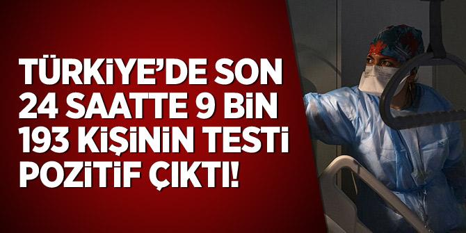 Türkiye'de son 24 saatte 9 bin 193 kişinin testi pozitif çıktı