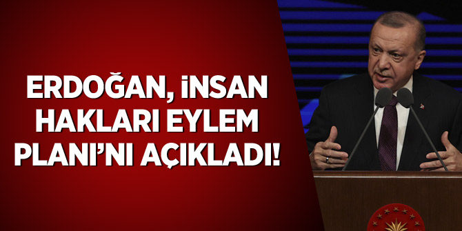 Erdoğan, İnsan Hakları Eylem Planı'nı açıkladı!