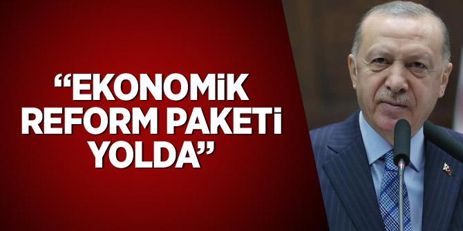 Erdoğan: 'Ekonomik reform paketi yolda'
