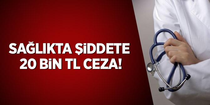 Sağlıkta Şiddete 20 Bin TL Ceza