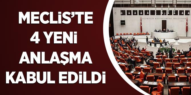Meclis'te 4 Yeni Anlaşma Kabul Edildi