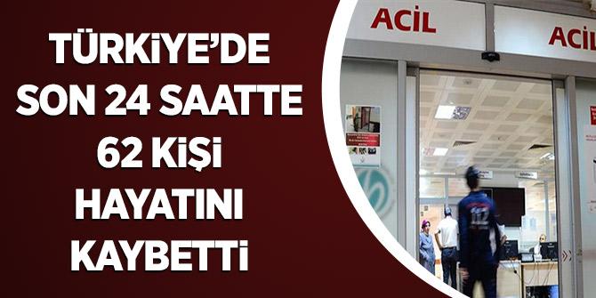 Türkiye'de Son 24 Saatte 62 Kişi Hayatını Kaybetti