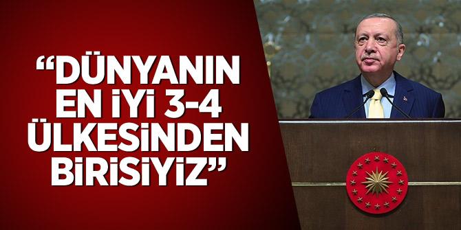 Erdoğan: Dünyanın en iyi 3-4 ülkesinden birisiyiz