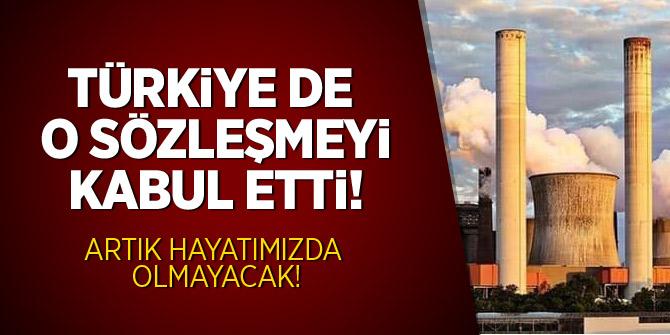 Artık hayatımızda olmayacak! Türkiye de o sözleşmeyi kabul etti...
