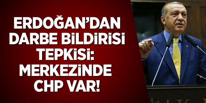 Erdoğan'dan 'darbe' bildiri tepkisi: Merkezinde CHP var