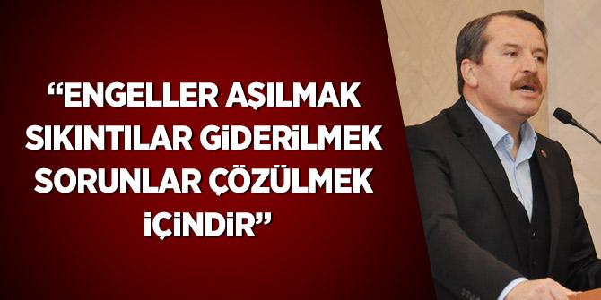 """Ali Yalçın: """"Engeller aşılmak, sıkıntılar giderilmek, sorunlar çözülmek içindir"""