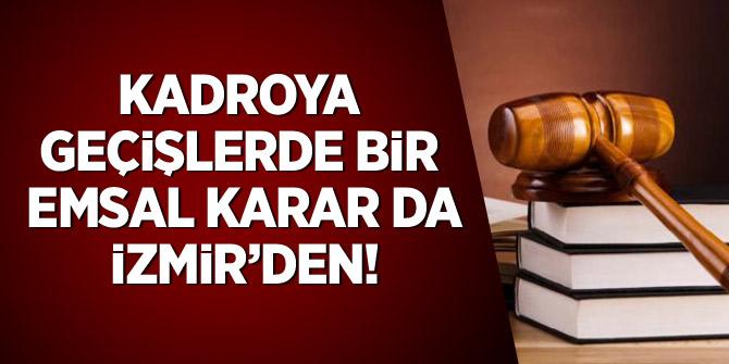 Kadroya Geçişlerde Bir Emsal Karar da İzmir'den