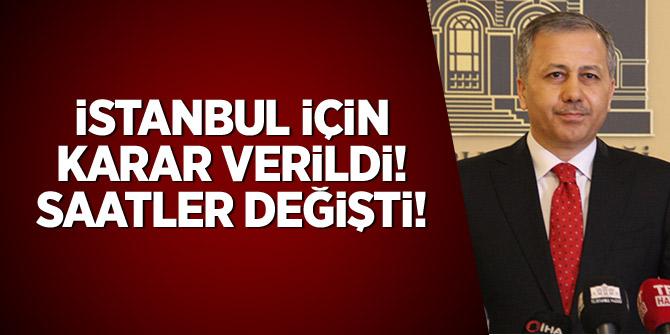 İstanbul için karar verildi! Saatleri değişti