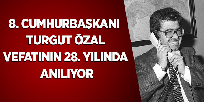 8. Cumhurbaşkanı Turgut Özal, vefatının 28. yılında anılıyor
