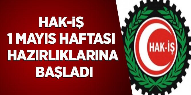 HAK-İŞ 1 MAYIS HAFTASI HAZIRLIKLARINA BAŞLADI
