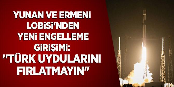 """Yunan ve Ermeni Lobisi'nden yeni engelleme girişimi: """"Türk uydularını fırlatmayın"""""""