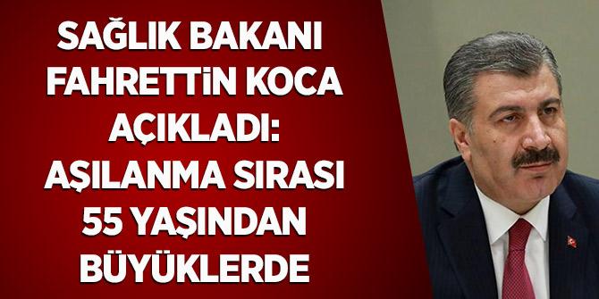 Sağlık Bakanı Fahrettin Koca açıkladı: Aşılanma sırası 55 yaşından büyüklerde