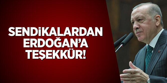 Sendikalardan Erdoğan'a teşekkür