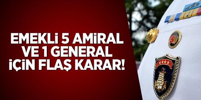 Emekli 5 Amiral ve 1 General için flaş karar!