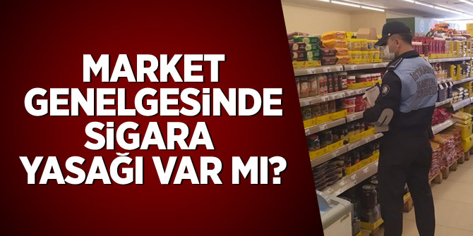 Market genelgesinde sigara yasağı var mı?