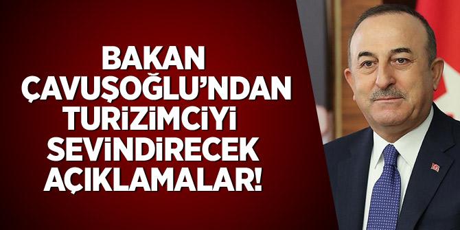 Bakan Çavuşoğlu'dan turizmciyi sevindirecek açıklamalar!