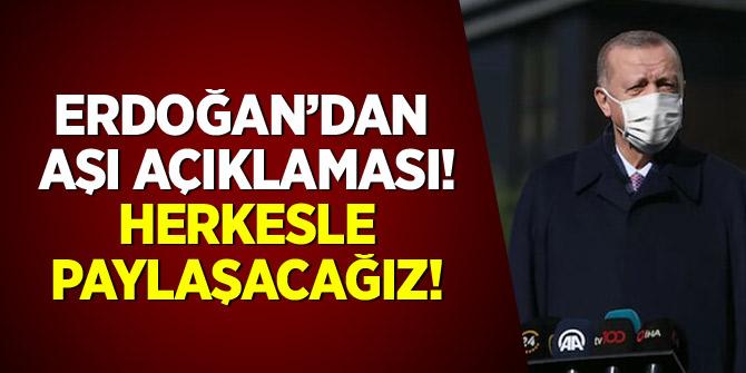 Erdoğan'dan aşı açıklaması: Herkesle paylaşacağız