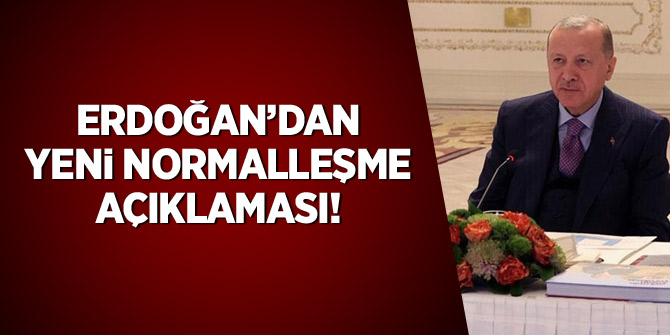 Erdoğan'dan yeni normalleşme açıklaması