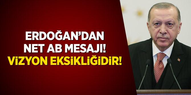 Erdoğan'dan net AB mesajı: Vizyon eksikliğidir!