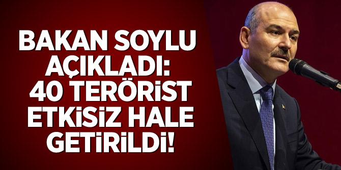 Bakan Soylu açıkladı: 40 terörist etkisiz hale getirildi