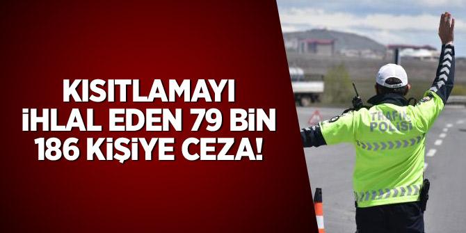 Kısıtlamayı ihlal eden 79 bin 186 kişiye ceza