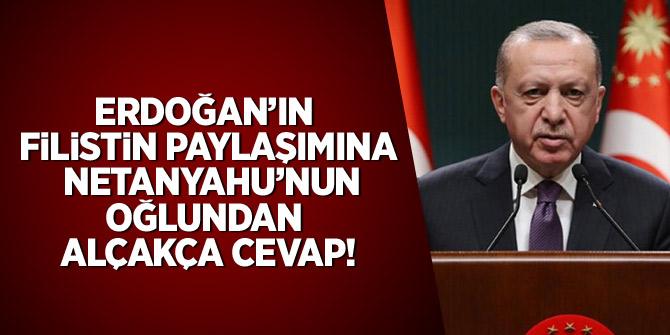 Erdoğan'ın Filistin paylaşımına Netanyahu'nun oğlundan 'alçakça' cevap