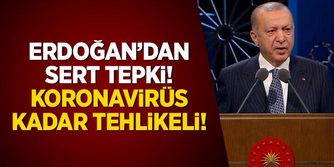 Erdoğan'dan sert tepki: Koronavirüs kadar tehlikeli