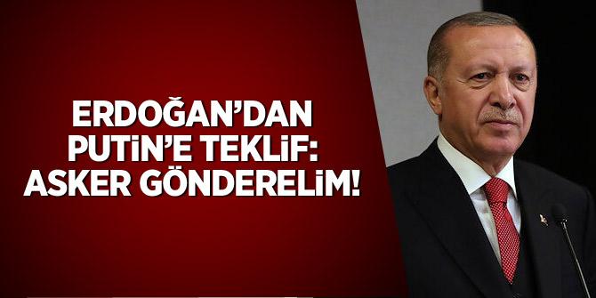 Erdoğan'dan Putin'e teklif: Asker gönderelim