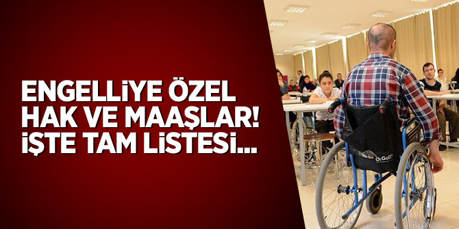 Engelliye özel hak ve maaşlar: İşte tam listesi...