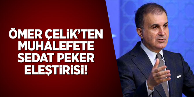 Ömer Çelik'ten muhalefete Sedat Peker eleştirisi