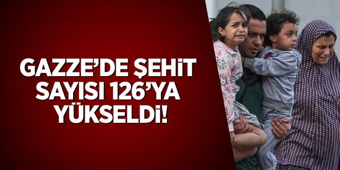 Gazze'de şehit sayısı 126'ya yükseldi
