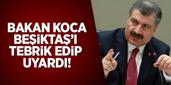 Bakan Koca Beşiktaş'ı tebrik edip uyardı