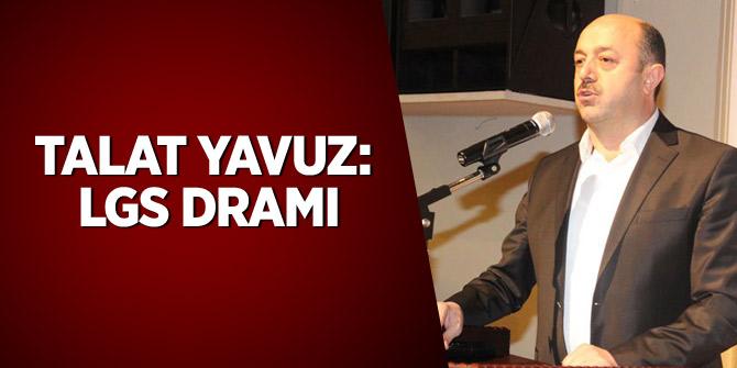 Talat Yavuz: LGS Dramı