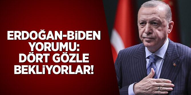 Erdoğan-Biden yorumu: Dört gözle bekliyorlar